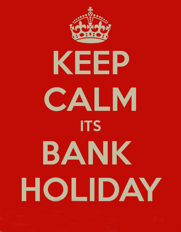 Keep calm it's a bank holiday